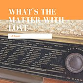 What's The Matter With Love von Lil Green