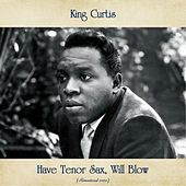 Have Tenor Sax, Will Blow (Remastered 2020) de King Curtis