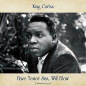 Have Tenor Sax, Will Blow (Remastered 2020) von King Curtis