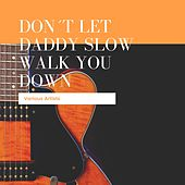 Don´t Let Daddy Slow Walk You Down by Sammie Lewis Papa Lightfoot