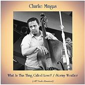 What Is This Thing Called Love? / Stormy Weather (All Tracks Remastered) by Charlie Mingus
