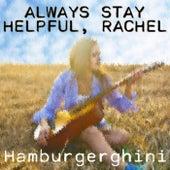 Always Stay Helpful, Rachel by Hamburgerghini