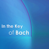 In the Key of Bach de Johann Sebastian Bach