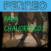 Perreo Para Chavorrucos von Various Artists