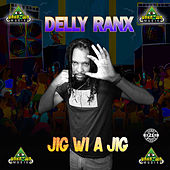Jig Wi A Jig by Delly Ranx