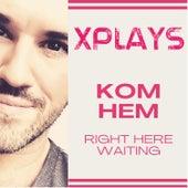 Kom hem / Right Here Waiting (Live) von Xplays