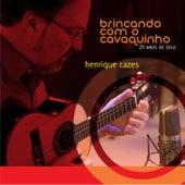 Brincando Com o Cavaquinho: 25 Anos de Solo by Henrique Cazes