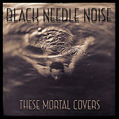 These Mortal Covers by Black Needle Noise