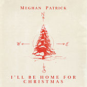 I'll Be Home for Christmas by Meghan Patrick