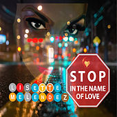 Stop in the Name of Love by Lisette Melendez