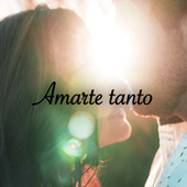 Amarte tanto by Various Artists