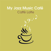 My Jazz Music Café - Caffè Latte de Various Artists