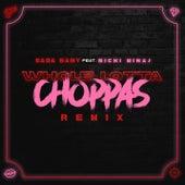 Whole Lotta Choppas (Remix) [feat. Nicki Minaj] by SadaBaby