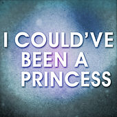 I Could've Been a Princess by Princess