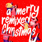 A Merry Remixed Christmas by Various Artists