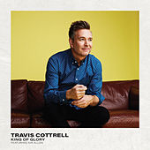 King Of Glory by Travis Cottrell