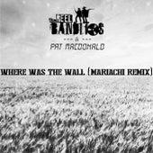 Where Was the Wall (Mariachi Remix) von The Reel Banditos