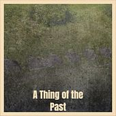 A Thing of the Past de Wardell Gray, Ramblin' Jack Elliott, Duane Eddy, Bix Beiderbecke, Bunny Berigan, Ernest Tubb, Ernest Ranglin, The Lana Sisters, The Shirelles