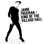 King of the Village Hall by Jamie Freeman