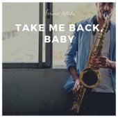 Take Me Back, Baby by Jimmy Rushing, Pete Johnson Band, Buck Clayton