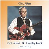 Chet Atkins ' N ' Country Rock (All Tracks Remastered) by Chet Atkins