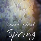Come Next Spring von Tony Bennett, Ray Scott, Doris Day, Faron Young, Eddie Cochran, The Paragons, Gerry Mulligan, MGM Studio Orchestra, Ernest Ranglin, Chu Berry, Cab Calloway