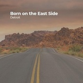 Born on the East Side by Detroit