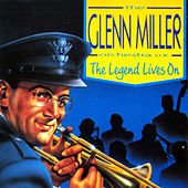 The Legend Lives On by The Glenn Miller Orchestra