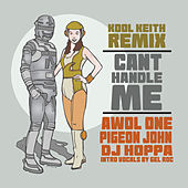 Can't Handle Me (Kool Keith Remix) by AWOL One