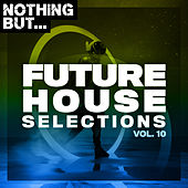 Nothing But... Future House Selections, Vol. 10 by Various Artists