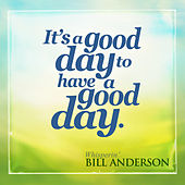 It's a Good Day to Have a Good Day by Bill Anderson