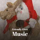 Friendly Elves Music by Doris Day, Lee Denson, Vaughn Monroe, Johnny Maestro