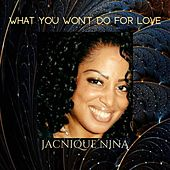 What You Won't Do for Love by Jacnique Nina