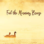 Feel the Morning Breeze - Energizing Sounds of Nature That Will Put You in a Positive Mood for the Rest of the Day, Close to Nature, Happy Moments, Feel Better de Ambient Music Therapy
