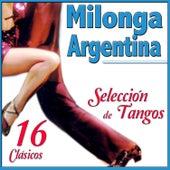 Milonga Argentina. Selección de Tangos. 16 Clásicos by Various Artists