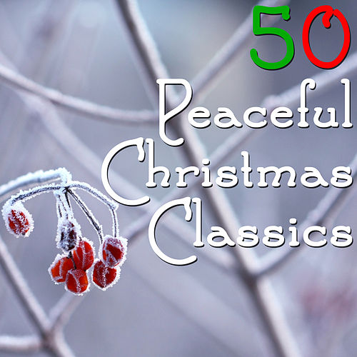 50 Peaceful Christmas Classics by Christmas Music Experts
