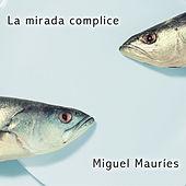 La Mirada Complice by Miguel Mauries