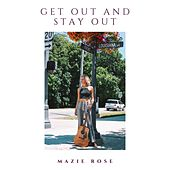 Get out and Stay Out von Mazie Rose