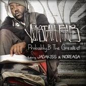 Probably B The Greatest (feat. Jadakiss & Noreaga) - Single by Mistah F.A.B.