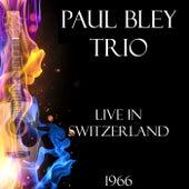 Live in Switzerland 1966 (Live) von Paul Bley