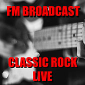 FM Broadcast Classic Rock Live de Various Artists
