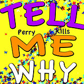 Tell Me Why (5 O'Clock Mix) by Perry Kills