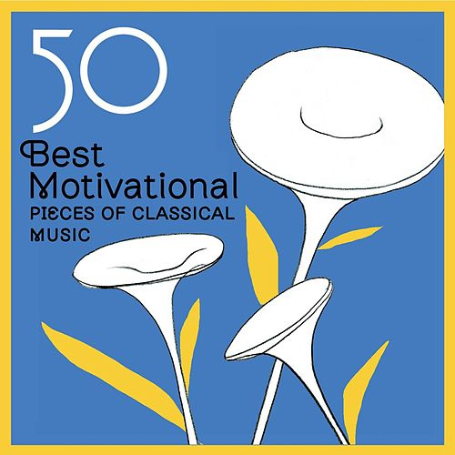 50 Best Motivational Pieces of Classical Music by Various Artists
