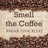 Smell the Coffee Break Time Blues de Various Artists