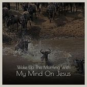 Woke Up This Morning With My Mind On Jesus de Various Artists