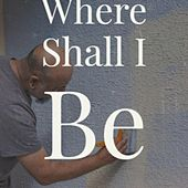 Where Shall I Be von Various Artists