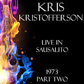 Live in Sausalito 1973 Part Two (Live) by Kris Kristofferson