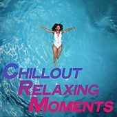 Chillout Relaxing Moments (The Best Selection of Chillout & Lounge Music For Relaxing Moments) von Various Artists