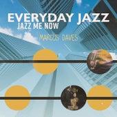 Everyday Jazz – Jazz Me Now de Marcus Daves