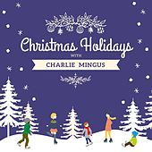 Christmas Holidays with Charlie Mingus by Charlie Mingus